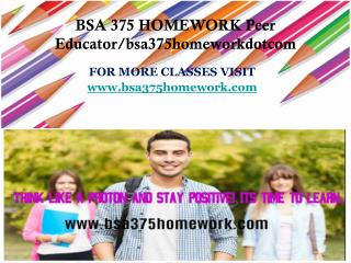 BSA 375 HOMEWORK Peer Educator/bsa375homeworkdotcom