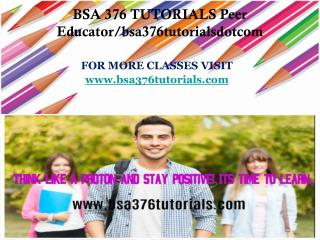 BSA 376 TUTORIALS Peer Educator/bsa376tutorialsdotcom
