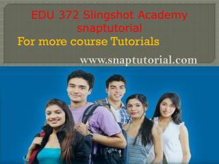 EDU 372 Slingshot Academy / snaptutorial.com
