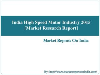 India High Speed Motor Industry 2015 [Market Research Report]