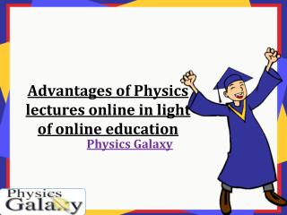 Advantages of Physics lectures online in light of online education