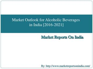 Market Outlook for Alcoholic Beverages (Distilled Spirits) in India [2016-2021]