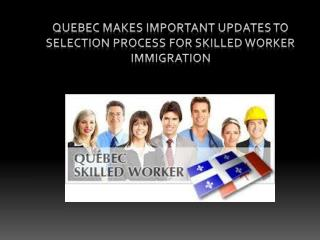 Quebec Makes Important Updates to Selection Process for Skilled Worker Immigration