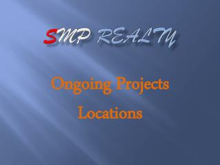 SMP Realty - Ongoing Projects Locations