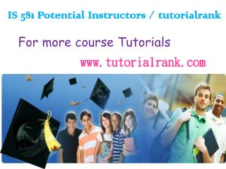 IS 581 Potential Instructors  tutorialrank.com