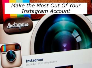 Make the Most Out Of Your Instagram Account