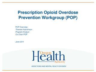 Prescription Opioid Overdose Prevention Workgroup POP