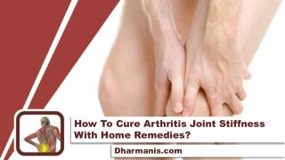 How To Cure Arthritis Joint Stiffness With Home Remedies?