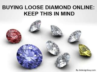 Buying Loose Diamond Online: Keep This In Mind!