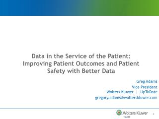Data in the service of the Patient is Imporving Patient Outcomes and Patient Safety with Better Data