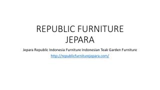Republic Jepara Indonesia Teak Furniture