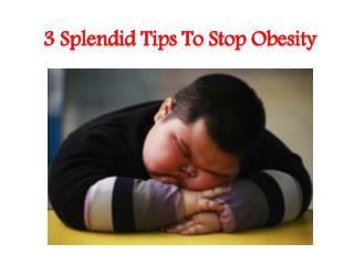 3 Splendid Tips To Stop Obesity