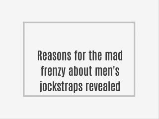 Reasons for the mad frenzy about men's jockstraps revealed