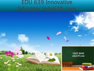 EDU 639 Innovative Educator/edu639.com