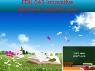 EDU 645 Innovative Educator/edu645.com