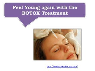 Feel Young again with the BOTOX Treatment