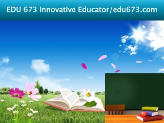 EDU 673 Innovative Educator/edu673.com