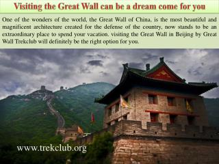 Visiting the Great Wall can be a dream come for you