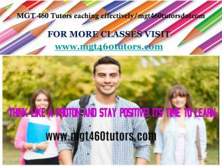 MGT 460 Tutors eaching effectively/mgt460tutorsdotcom