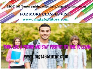 MGT 465 Tutors eaching effectively/mgt465tutorsdotcom