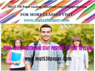 MGT 538 Paper eaching effectively/mgt538paperdotcom