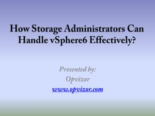 How Storage Administrators can Handle vSphere6 Effectively
