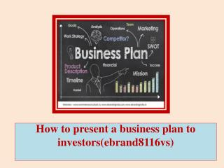 How to present a business plan to investors(ebrand8116vs)