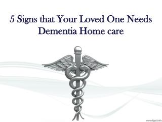5 Signs that Your Loved One Needs Dementia Home care
