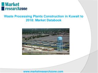 Waste Processing Plants Construction in Kuwait to 2018