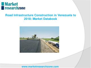 Road Infrastructure Construction in Venezuela to 2018