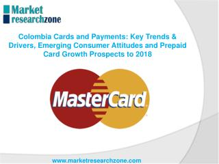 Colombia Key Trends & Drivers, Emerging Consumer Attitudes and Prepaid Card Growth Prospects to 2018