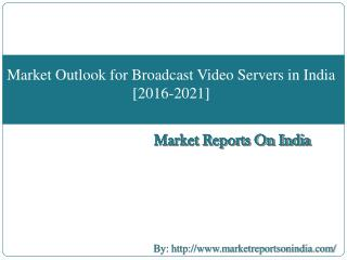 Market Outlook for Broadcast Video Servers in India  [2016-2021]