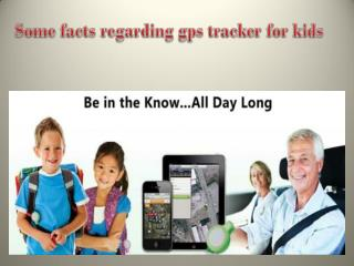 Some facts regarding gps tracker for kids