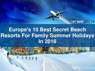 Europe's 10 Best Secret Beach Resorts For Family Summer Holidays In 2016