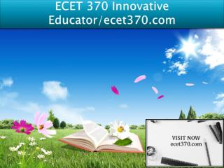 ECET 370 Innovative Educator/ecet370.com