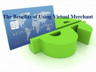 The Benefits of Using Virtual Merchant