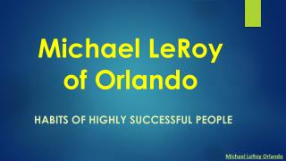 Michael LeRoy of Orlando - Habits of Highly Successful People