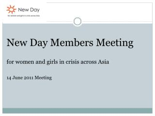 New Day Members Meeting  for women and girls in crisis across Asia  14 June 2011 Meeting