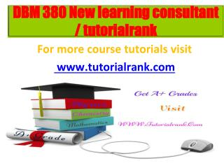 DBM 380 New learning consultant  tutorialrank.com