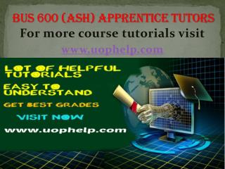 BUS 600 (Ash)  APPRENTICE TUTORS UOPHELP