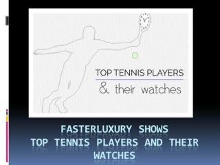 Fasterluxury whows the tennis player & its watches
