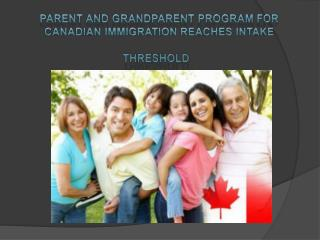 Parent and Grandparent Program for Canadian Immigration Reaches Intake Threshold