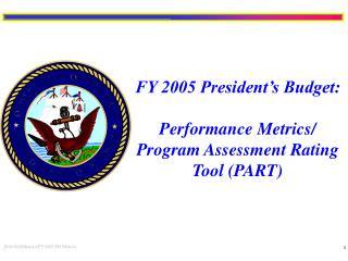 FY 2005 President s Budget:  Performance Metrics
