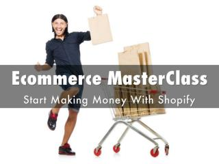 Ecommerce Master Class - Start Making Money With Shopify