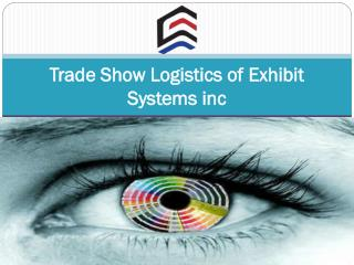 Trade Show Logistics of Exhibit Systems inc