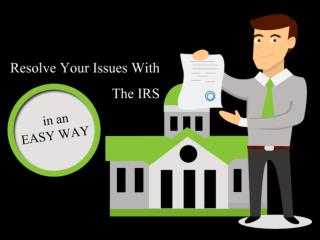 Resolve Your Issues With The IRS in An Easy Way