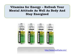 Vitamins for Energy – Refresh Your Mental Attitude As Well As Body And Stay Energized