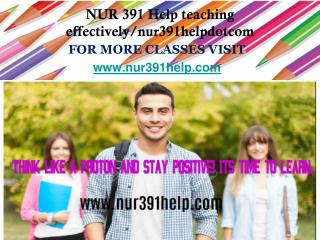 NUR 391 Help teaching effectively/nur391helpdotcom