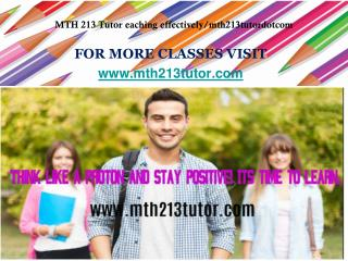 MTH 213 Tutor eaching effectively/mth213tutordotcom