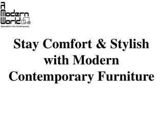 Stay Comfort & Stylish with Modern Contemporary Furniture